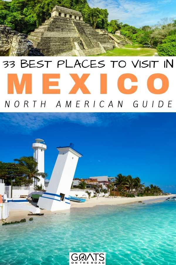 """33 Best Places To Visit in Mexico"