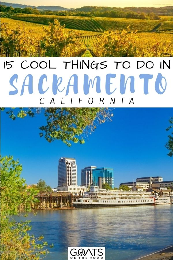 """15 Cool Things To Do in Sacramento, California"