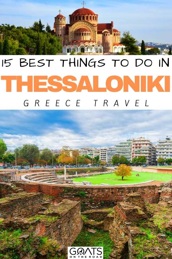 """""""15 Best Things To Do in Thessaloniki, Greece"""
